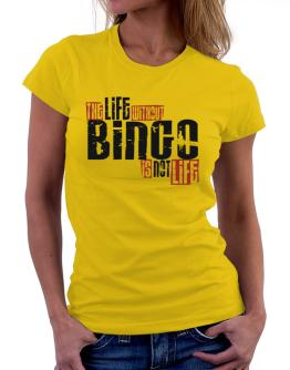 Life Without Bingo Is Not Life Women T-Shirt