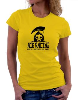 Air Racing Until Death Separate Us Women T-Shirt