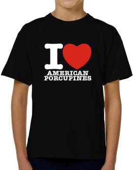 I Love American Porcupines T-Shirt Boys Youth