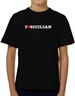 I Love Sicilian T-Shirt Boys Youth