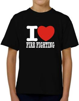 I Love Fire Fighting T-Shirt Boys Youth