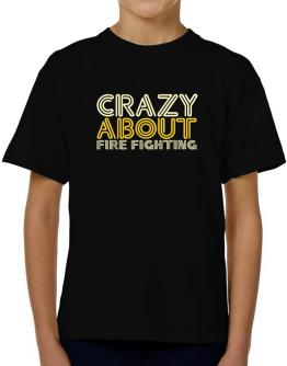 Crazy About Fire Fighting T-Shirt Boys Youth