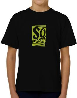 So Handsome T-Shirt Boys Youth