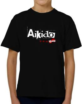 Aikido Is In My Blood T-Shirt Boys Youth