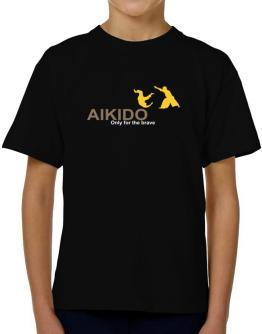 Aikido - Only For The Brave T-Shirt Boys Youth