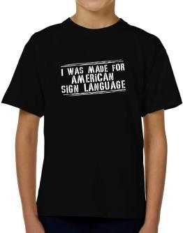 I Was Made For American Sign Language T-Shirt Boys Youth