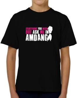 Anything You Want, But Ask Me In Amdang T-Shirt Boys Youth