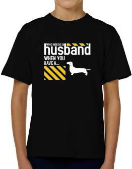 Who Needs A Husband When You Have A ... Dachshund T-Shirt Boys Youth