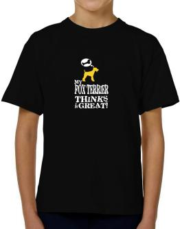 My Fox Terrier Thinks I Am Great T-Shirt Boys Youth
