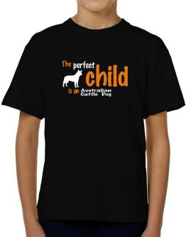 The Perfect Child Is An Australian Cattle Dog T-Shirt Boys Youth