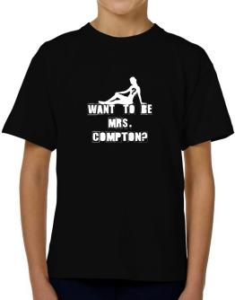 Want To Be Mrs. Compton? T-Shirt Boys Youth