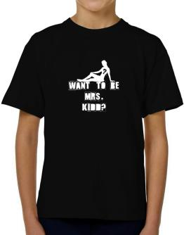 Want To Be Mrs. Kidd? T-Shirt Boys Youth