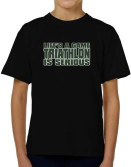 Life Is A Game , Triathlon Is Serious !!! T-Shirt Boys Youth
