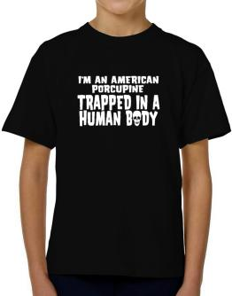 I Am American Porcupine Trapped In A Human Body T-Shirt Boys Youth