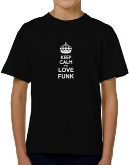 Keep calm and love Funk T-Shirt Boys Youth