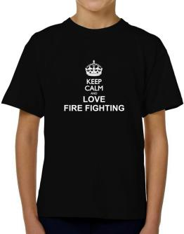 Keep calm and love Fire Fighting T-Shirt Boys Youth