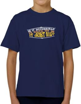 Is It Accessible In Here Or Is It Just Me? T-Shirt Boys Youth