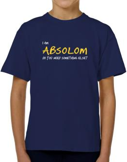 I Am Absolom Do You Need Something Else? T-Shirt Boys Youth