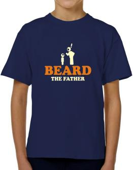 Beard The Father T-Shirt Boys Youth