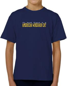My Best Friend Is An American Wirehair T-Shirt Boys Youth