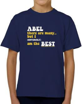 Abel There Are Many... But I (obviously) Am The Best T-Shirt Boys Youth