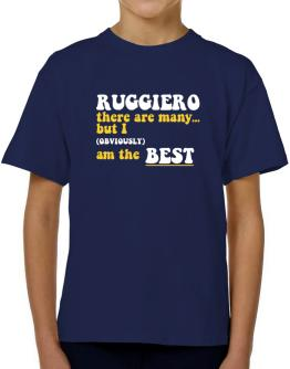 Ruggiero There Are Many... But I (obviously) Am The Best T-Shirt Boys Youth