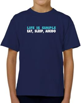 Life Is Simple . Eat, Sleep, Aikido T-Shirt Boys Youth