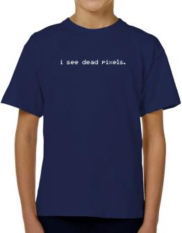I see dead pixels T-Shirt Boys Youth