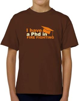 I Have A Phd In Fire Fighting T-Shirt Boys Youth