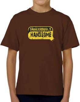 Dangerously Handsome T-Shirt Boys Youth