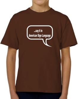 Say It In American Sign Language T-Shirt Boys Youth