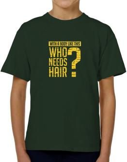 With a body like this, Who needs hair ? T-Shirt Boys Youth