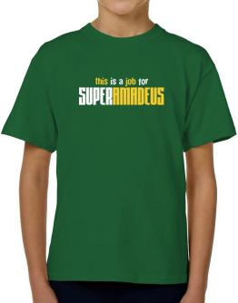 This Is A Job For Superamadeus T-Shirt Boys Youth