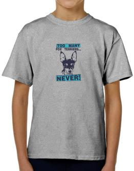 """ TOO MANY Fox Terriers ... NEVER "" T-Shirt Boys Youth"