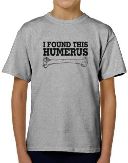I found this humerus T-Shirt Boys Youth