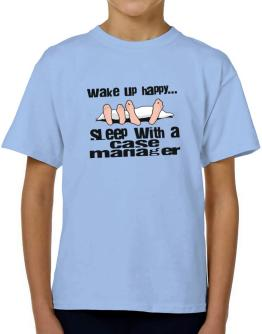 wake up happy .. sleep with a Case Manager T-Shirt Boys Youth