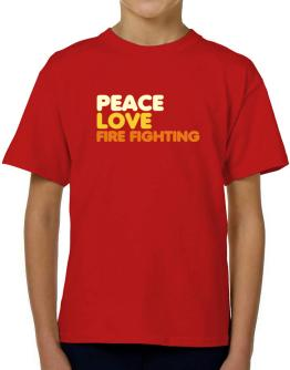 Peace Love Fire Fighting T-Shirt Boys Youth