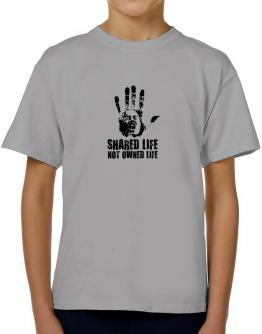 Shared Life , Not Owned Life T-Shirt Boys Youth