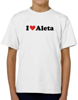 I Love Aleta T-Shirt Boys Youth