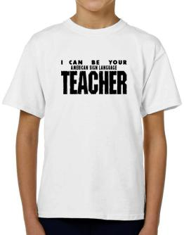 I Can Be You American Sign Language Teacher T-Shirt Boys Youth