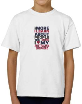 The More I Learn About People The More I Love My Australian Shepherd T-Shirt Boys Youth