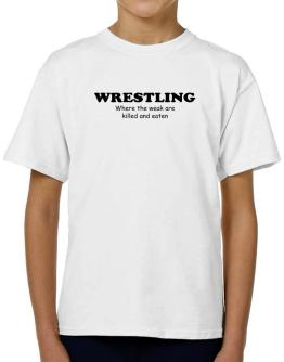 Wrestling Where The Weak Are Killed And Eaten T-Shirt Boys Youth