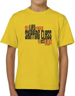 Life Without Skipping Class Is Not Life T-Shirt Boys Youth