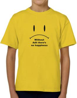 Without Adit There Is No Happiness T-Shirt Boys Youth