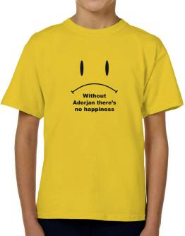 Without Adorjan There Is No Happiness T-Shirt Boys Youth