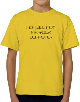 I will not fix your computer T-Shirt Boys Youth