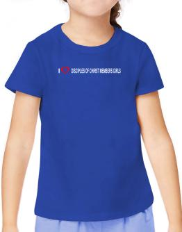 I love Disciples Of Chirst Members Girls T-Shirt Girls Youth