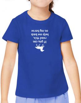 IF YOU CAN READ THIS, PUT ME BACK ON MY HORSE! T-Shirt Girls Youth