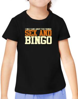 I Only Care About Two Things: Sex And Bingo T-Shirt Girls Youth