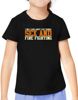 I Only Care About Two Things: Sex And Fire Fighting T-Shirt Girls Youth